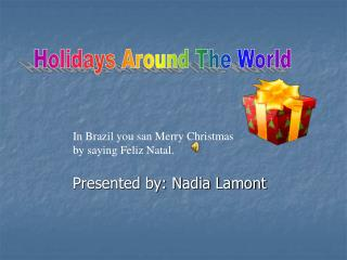 In Brazil you san Merry Christmas by saying Feliz Natal.