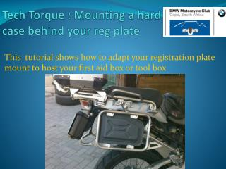 Tech Torque : Mounting a hard case behind your  reg  plate