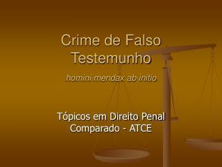 Crime de Falso Testemunho homini mendax ab initio