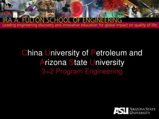 C hina  U niversity of  P etroleum and  A rizona  S tate  U niversity 3+2 Program Engineering