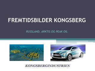 FREMTIDSBILDER KONGSBERG RUSSLAND, ARKTIS OG PEAK OIL