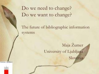 Do we need to change? Do we want to change? The future of bibliographic information systems