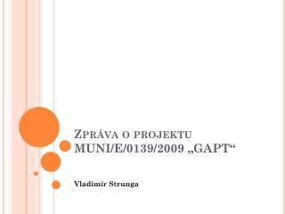 """Zpráva o projektu MUNI/E/0139/2009 """"GAPT"""""""