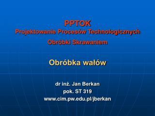 PPTOK Projektowanie Procesów Technologicznych  Obróbki Skrawaniem Obróbka wałów