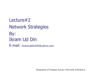 Lecture#2 Network Strategies By: Ikram Ud Din E-mail: ikramuddin205@yahoo