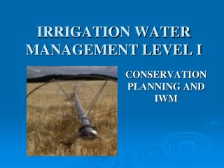 IRRIGATION WATER MANAGEMENT LEVEL I