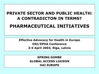 PRIVATE SECTOR AND PUBLIC HEALTH:  A CONTRADICTON IN TERMS? PHARMACEUTICAL INITIATIVES