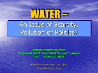 WATER – An Issue of Scarcity, Pollution or Politics?