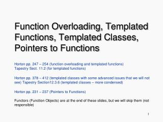 Function O verloading , T emplated F unctions ,  Templated C lasses , Pointers to Functions