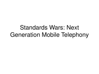 Standards Wars: Next Generation Mobile Telephony