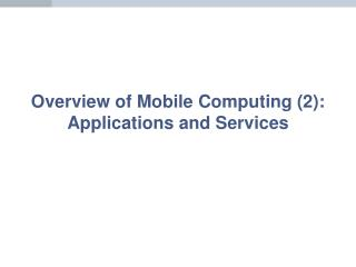 Overview of Mobile Computing (2): Applications and Services