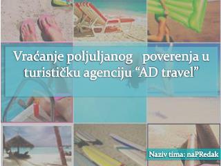 """Vra ćanje poljuljanog   poverenja u turističku agenciju """"AD travel """""""