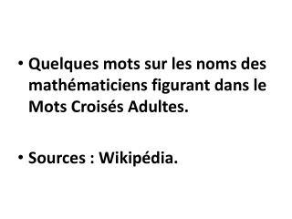 Quelques mots sur les noms des mathématiciens figurant dans le Mots Croisés Adultes.