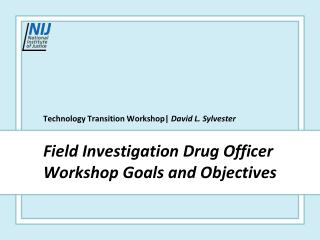 Field Investigation Drug Officer Workshop Goals and Objectives