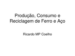 Produção, Consumo e Reciclagem de Ferro e Aço