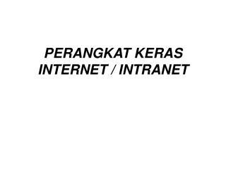 PERANGKAT KERAS INTERNET / INTRANET