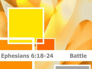 Ephesians 6:18-24          Battle