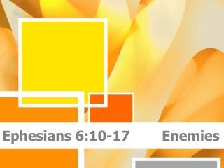 Ephesians 6:10-17        Enemies