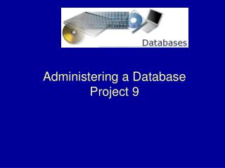 Administering a Database Project 9