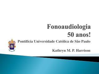 Fonoaudiologia 50 anos!