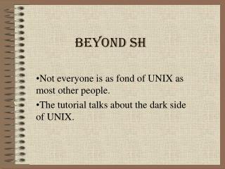 Beyond sh
