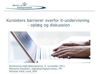 Konference Vejle Bibliotekerne, 9. november 2011 Marianne Mazaheri, Digitaliseringsstyrelsen, FM