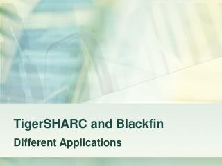 TigerSHARC and Blackfin