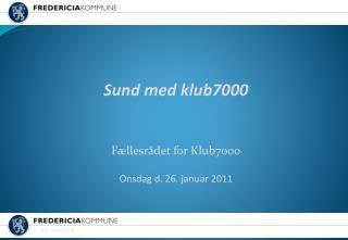 Sund med klub7000   Fællesrådet for Klub7000 Onsdag d. 26. januar 2011