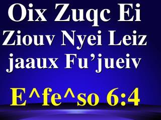 Oix  Zuqc  Ei Ziouv  Nyei Leiz  jaaux Fu'jueiv