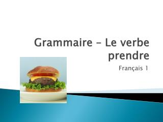 Grammaire  – Le  verbe prendre
