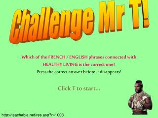 Challenge Mr T!