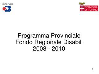 Programma Provinciale  Fondo Regionale Disabili  2008 - 2010