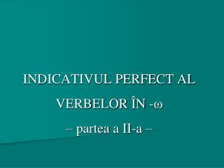 INDICATIVUL PERFECT AL VERBELOR ÎN - ω – partea a II-a –