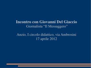 """Incontro con Giovanni Del Giaccio    Giornalista """"Il Messaggero"""""""