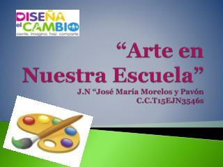 """""""Arte en  N uestra  E scuela"""" J.N """"José María Morelos y Pavón C.C.T15EJN3546s"""