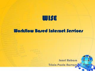 WISE  Workflow Based Internet Services