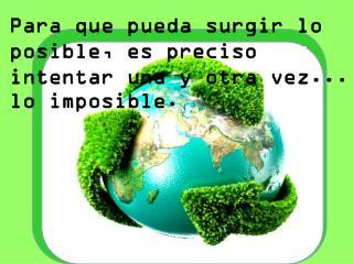 Para que pueda surgir lo posible, es preciso intentar una y otra vez... lo imposible.
