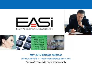 May 2010 Release Webinar Submit questions to: releasewebinar@easiadmin