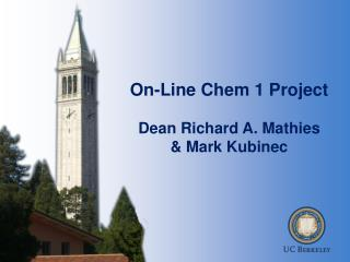 On-Line Chem 1 Project Dean Richard A. Mathies & Mark Kubinec