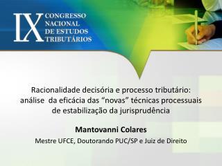 Mantovanni  Colares Mestre  UFCE , Doutorando PUC/SP e Juiz de Direito