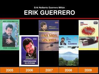 Erik  Nolberto  Guerrero  Milián ERIK GUERRERO