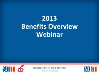 2013      Benefits Overview     Webinar