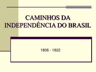 CAMINHOS DA INDEPENDÊNCIA DO BRASIL