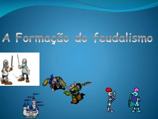 A Formação do feudalismo