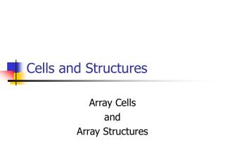 Cells and Structures