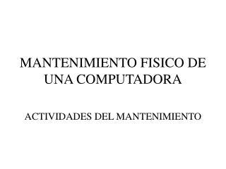 MANTENIMIENTO FISICO DE UNA COMPUTADORA