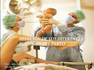 ATENCIÓN DE LOS DIFERENTES PERÍODOS DEL PARTO