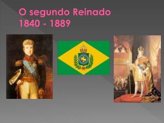 O segundo Reinado           1840 - 1889