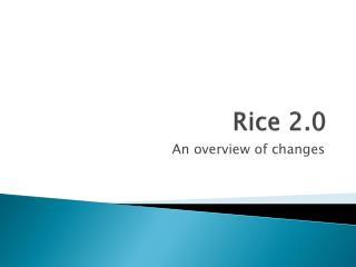 Rice 2.0