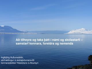 Að tilheyra og taka þátt í námi og skólastarfi –  samstarf kennara, foreldra og nemenda